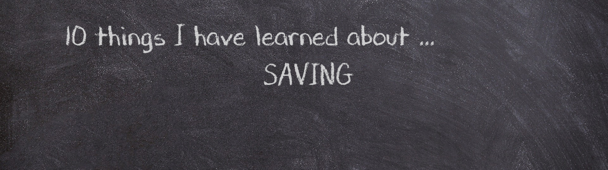 10 Things I have learned about saving